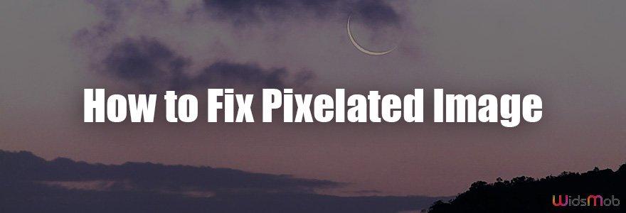 Comment réparer une image pixélisée