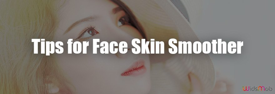 Tips for Face Skin Smoother