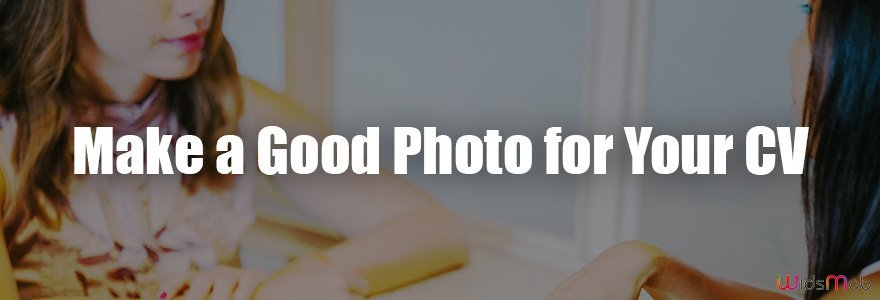 Make A Good Photo for Your CV