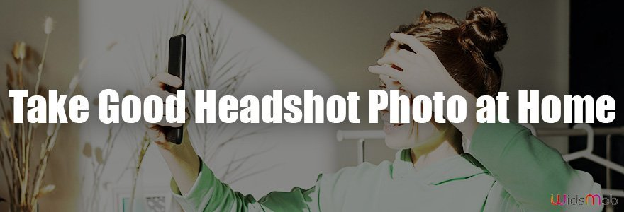 Take Good Headshot Photo at Home