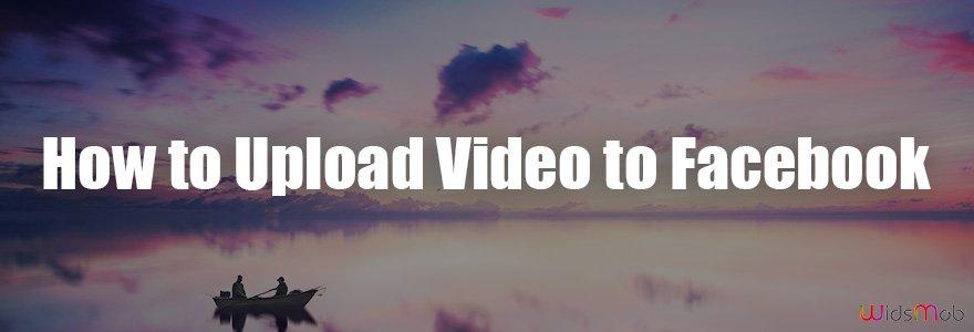 كيفية تحميل الفيديو على Facebook