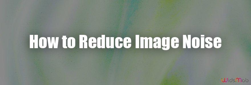 Comment réduire le bruit de l'image