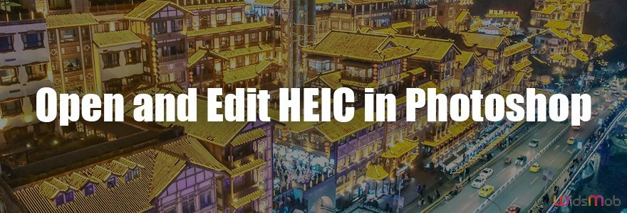 Open and Edit HEIC in Photoshop