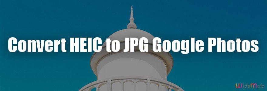 Convert HEIC to JPG Google Photos