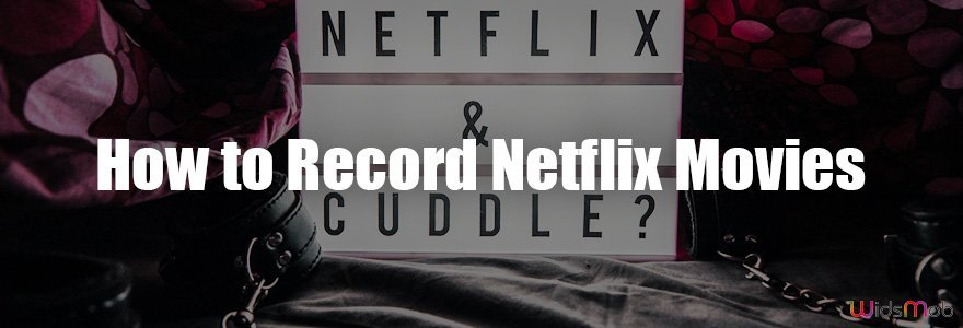 How to Record Netflix Movies