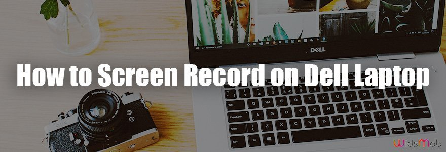 How to Screen Record on Dell Laptop
